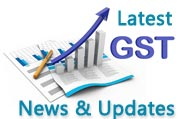 GST latest news and updates